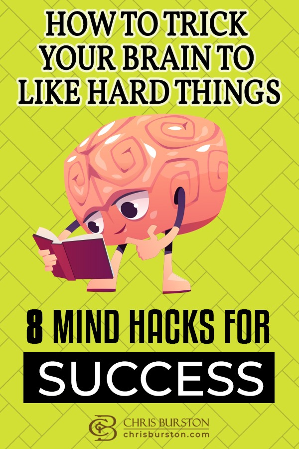 How To Trick Your Brain To Like Hard Things